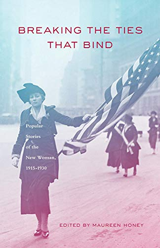 BREAKING THE TIES THAT BIND; POPULAR STORIES OF THE NEW WOMAN, 1915-1930