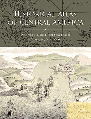 Historical Atlas of Central America: Hall, Carolyn; Brignoli, Hector Perez