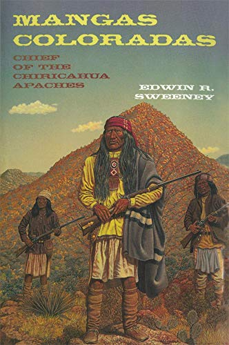 Mangas Coloradas: Chief of the Chiricahua Apaches (Civilization of the American Indian)