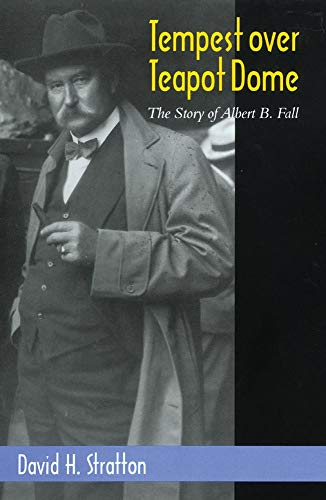Tempest over Teapot Dome: The Story of Albert B. Fall (Oklahoma Western Biographies)