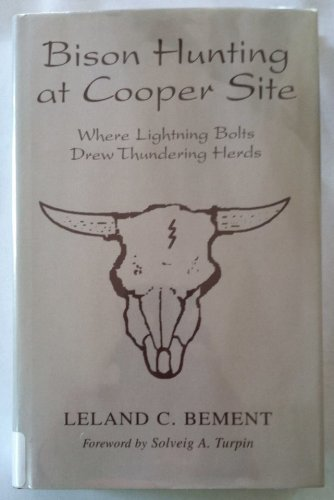 Bison Hunting at Cooper Site: Where Lightning Bolts Drew Thundering Herds: Leland C. Bement