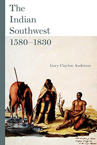 The Indian Southwest, 1580?1830: Ethnogenesis and Reinvention (The Civilization of the American ...
