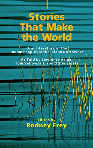 9780806131313: Stories That Make the World: Oral Literature of the Indian Peoples of the Inland Northwest (The Civilization of the American Indian Series)
