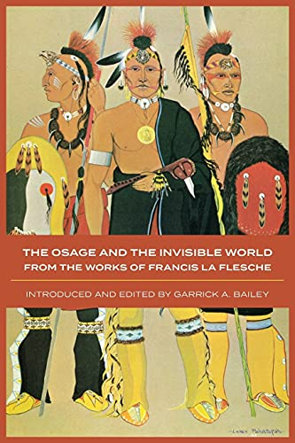 The Osage and the Invisible World: From the Works of Francis La Flesche (Civilization of the ...