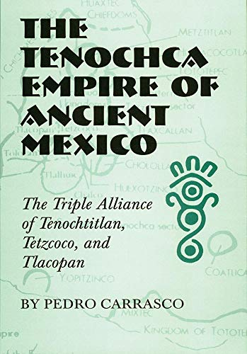 9780806131443: The Tenochca Empire of Ancient Mexico: The Triple Alliance of Tenochtitlan, Tetzcoco, and Tlacopan (The Civilization of the American Indian Series)