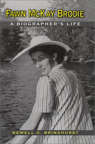Fawn McKay Brodie: A Biographer's Life: Newell G. Bringhurst