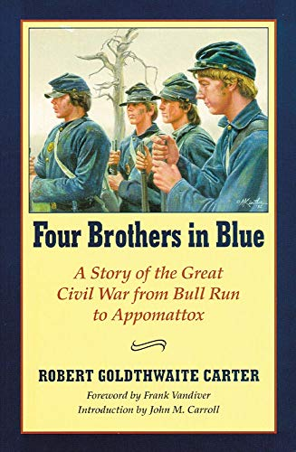 Four Brothers in Blue: Or Sunshine and Shadows of the War of the Rebellion: Carter, Robert G.
