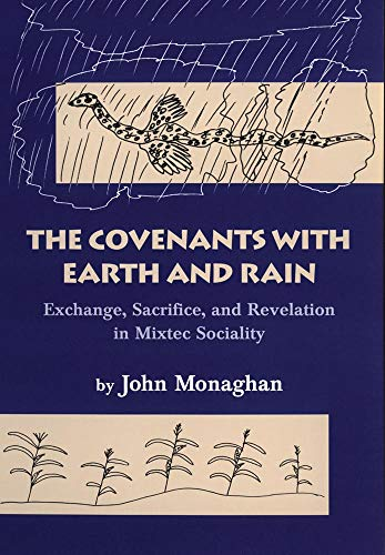 9780806131924: The Covenants with Earth and Rain: Exchange, Sacrifice, and Revelation in Mixtec Society (Civilization of the American Indian Series)