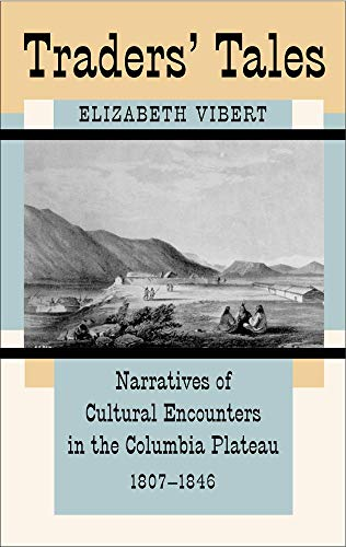 9780806131948: Traders' Tales: Narratives of Cultural Encounters in the Columbia Plateau, 1807–1846 (Civilization of the American Indian)