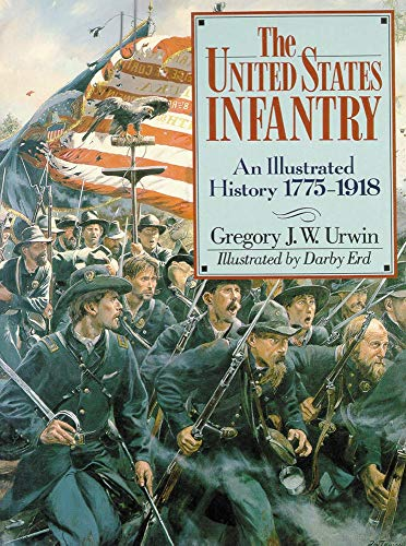 9780806132174: The United States Infantry: An Illustrated History, 1775–1918