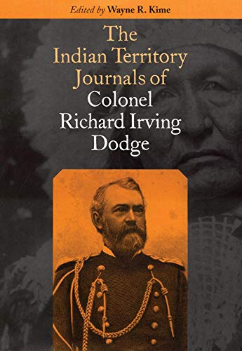The Indian Territory Journals of Colonel Richard Irving Dodge: Dodge, Richard Irving (Wayine R. ...