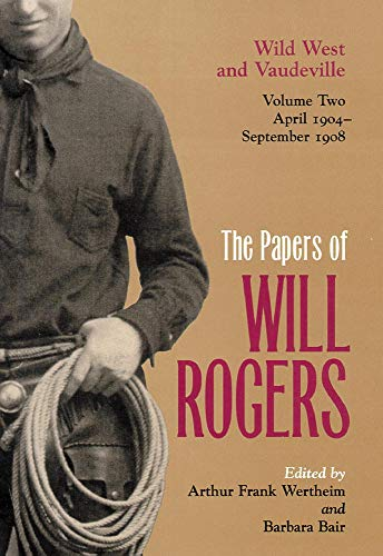 9780806132679: Papers of Will Rogers : Wild West and Vaudeville, April 1904-September 1908, Volume Two