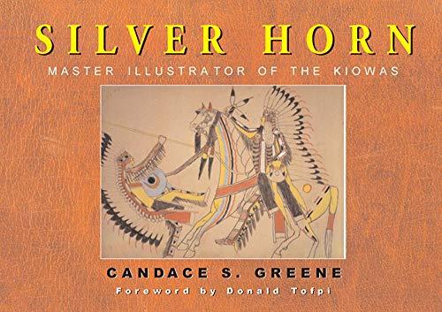 Silver Horn: Master Illustrator of the Kiowas: Candace S. Greene
