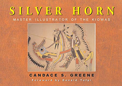 Silver Horn Master Illustrator of the Kiowas Foreword by Donald Tofpi: Greene, Candice, Donald ...