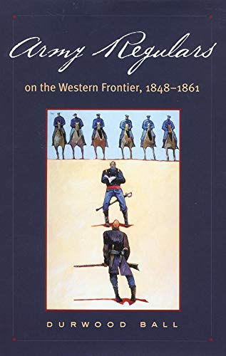Army Regulars on the Western Frontier: Ball, Durwood