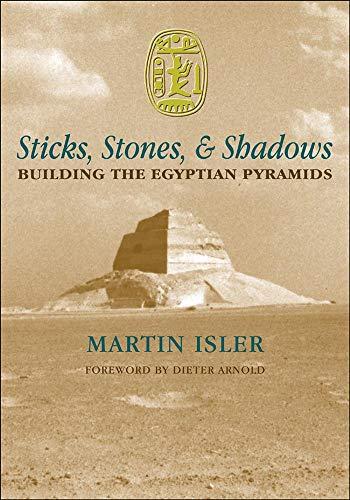 9780806133423: Sticks, Stones, & Shadows: Building the Egyptian Pyramids