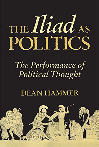 9780806133669: The Iliad As Politics: The Performance of Political Thought