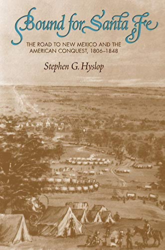Bound for Santa Fe: The Road to New Mexico and the American Conquest, 1806–1848