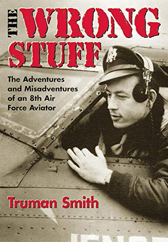 9780806134222: The Wrong Stuff : The Adventures and Misadventures of an 8th Air Force Aviator