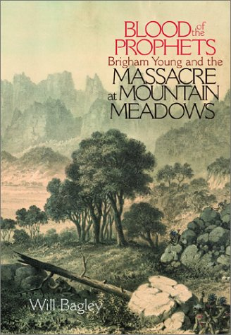 Blood of the Prophets: Brigham Young and the Massacre at Mountain Meadows: Bagley, Will