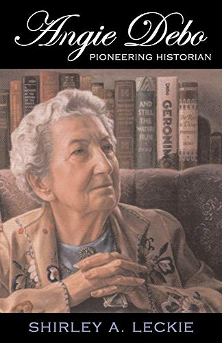 9780806134383: Angie Debo: Pioneering Historian (The Oklahoma Western Biographies)