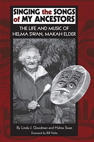 9780806134512: Singing the Songs of My Ancestors: The Life and Music of Helma Swan, Makah Elder (The Civilization of the American Indian Series)