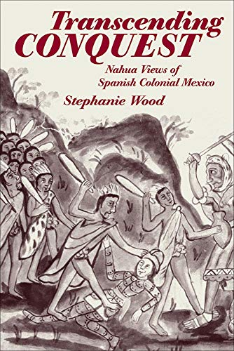 9780806134864: Transcending Conquest: Nahua Views of Spanish Colonial Mexico