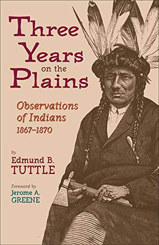 Three Years on the Plains: Observations of Indians, 1867?1870 (The Western Frontier Library Series)...