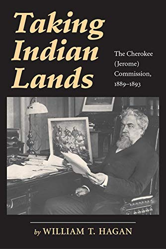 Taking Indian Lands: The Cherokee ( Jerome ) Commission, 1889-1893.: Hagan, William T.
