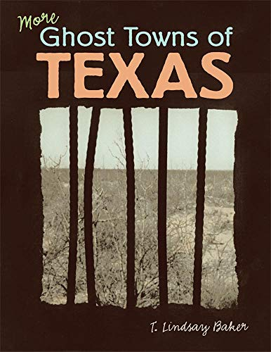 More Ghost Towns of Texas: Baker, T. Lindsay