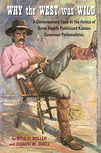 Why The West Was Wild A Contemporary Look at the Antics of Some Highly Publicized Kansas Cowtown ...