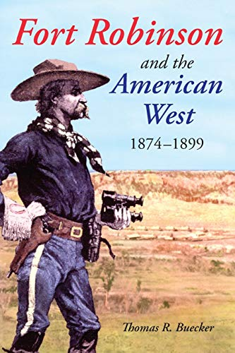 Fort Robinson and the American West, 1874-1899: Buecker, Thomas R.
