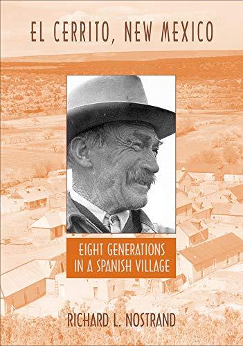 El Cerrito, New Mexico: Eight Generations in a Spanish Village: Richard L. Nostrand