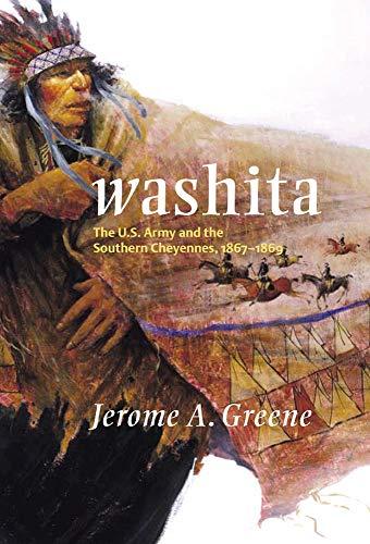 Washita, The U.S. Army and the Southern Cheyennes, 1867-1869: Greene, Jerome A.