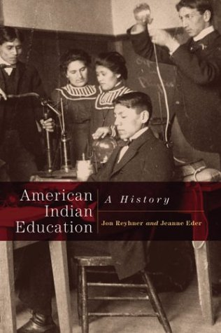 American Indian Education, A History: Reyhner, Jon & Eder, Jeanne