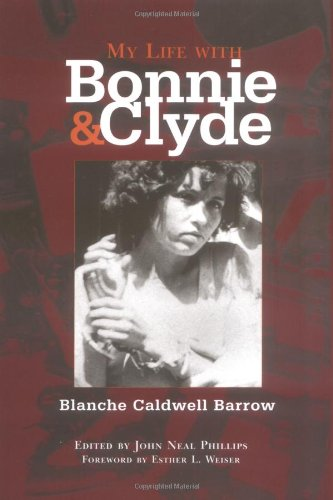 My Life with Bonnie and Clyde: Blanche Caldwell Barrow; John Neal Phillips