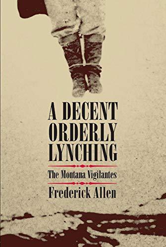 9780806136370: A Decent, Orderly Lynching: The Montana Vigilantes