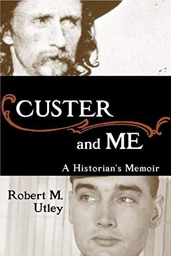 Custer and Me; A Historian's Memoir.: Utley, Robert