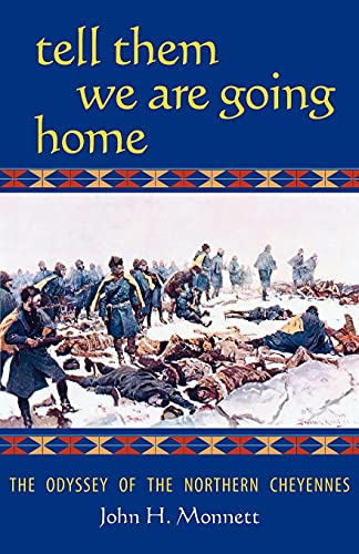 9780806136455: Tell Them We Are Going Home: The Odyssey of the Northern Cheyennes