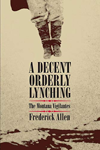 9780806136516: A Decent, Orderly Lynching: The Montana Vigilantes