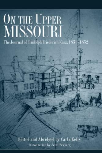On the Upper Missouri: The Journal of: Rudolph Friederich Kurz,