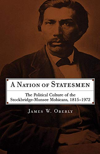 A Nation of Statesmen: The Political Culture of the Stockbridge-Munsee Mohicans, 1815-1972