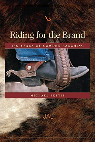 Riding for the Brand: 150 Years of Cowden Ranching: Pettit, Michael
