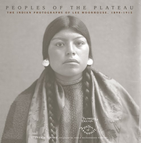 Peoples of the Plateau: The Indian Photographs of Lee Moorhouse, 1898-1915 (The Western Legacies ...