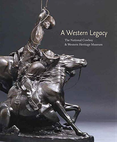 9780806137285: A Western Legacy: The National Cowboy and Western Heritage Museum (The Western Legacies Series)