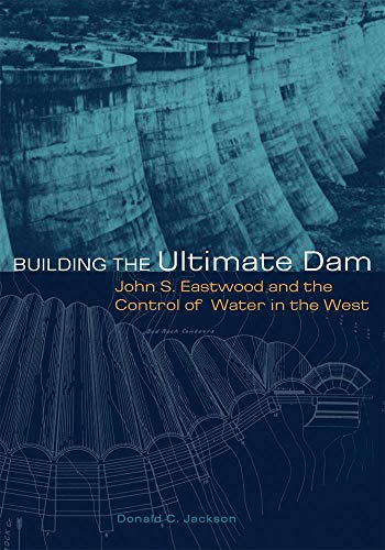 9780806137339: Building the Ultimate Dam: John S. Eastwood and the Control of Water in the West
