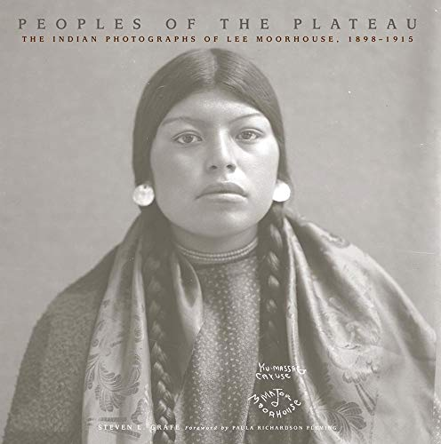 Peoples of the Plateau: The Indian Photographs of Lee Moorhouse, 1898-1915 (Paperback): Steven L. ...