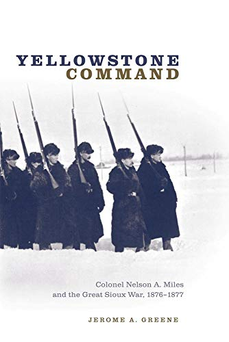 9780806137551: Yellowstone Command: Colonel Nelson A. Miles and the Great Sioux War, 1876–1877