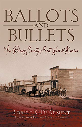 Ballots and Bullets: The Bloody County Seat Wars of Kansas [First Edition]