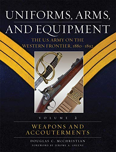 9780806137902: Uniforms, Arms, And Equipment: The U.S. Army on the Western Frontier, 1880-1892